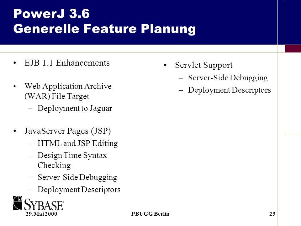 29.Mai 2000PBUGG Berlin23 PowerJ 3.6 Generelle Feature Planung EJB 1.1 Enhancements Web Application Archive (WAR) File Target –Deployment to Jaguar Ja