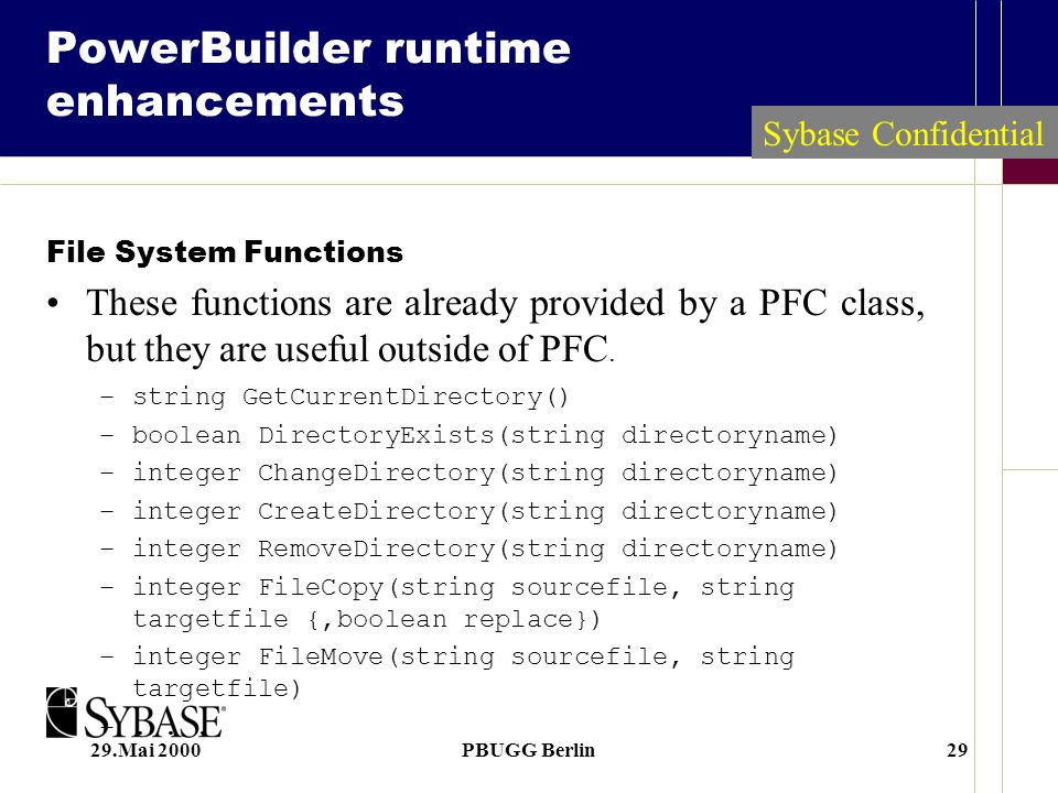 29.Mai 2000PBUGG Berlin29 PowerBuilder runtime enhancements File System Functions These functions are already provided by a PFC class, but they are us