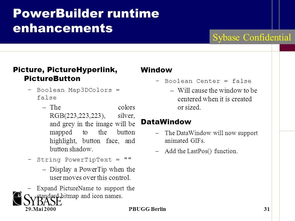 29.Mai 2000PBUGG Berlin31 PowerBuilder runtime enhancements Picture, PictureHyperlink, PictureButton –Boolean Map3DColors = false –The colors RGB(223,