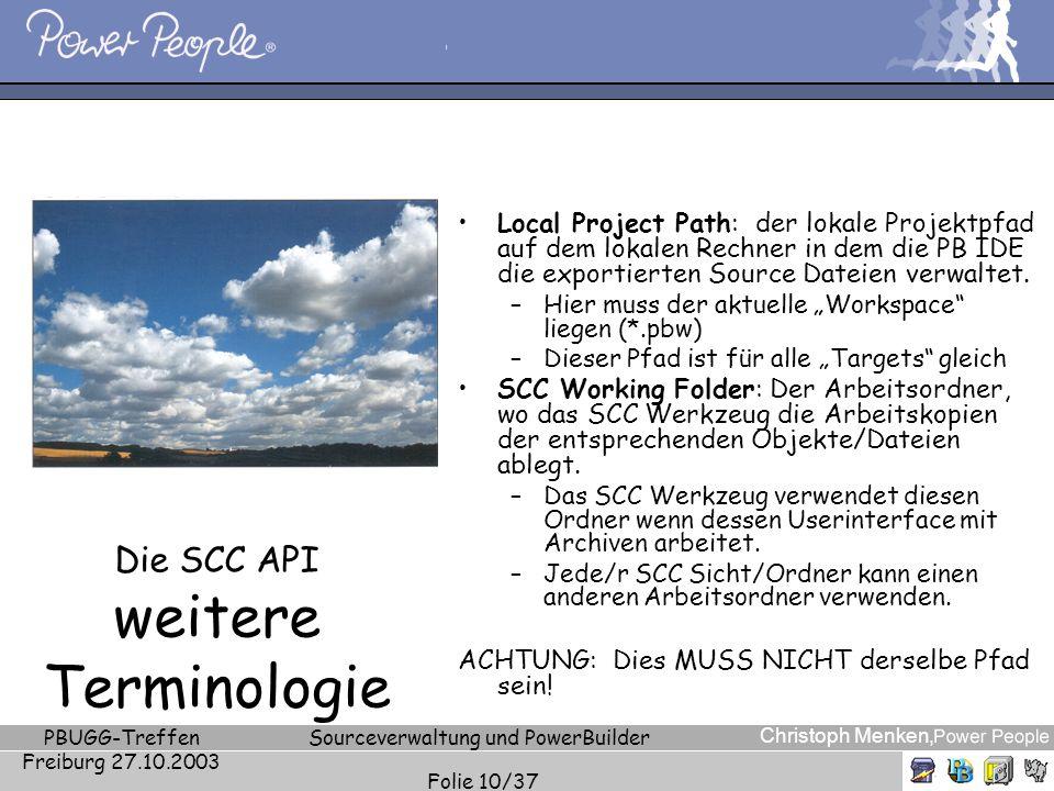 Christoph Menken, PBUGG-Treffen Freiburg 27.10.2003 Sourceverwaltung und PowerBuilder Folie 10/37 Die SCC API weitere Terminologie Local Project Path: