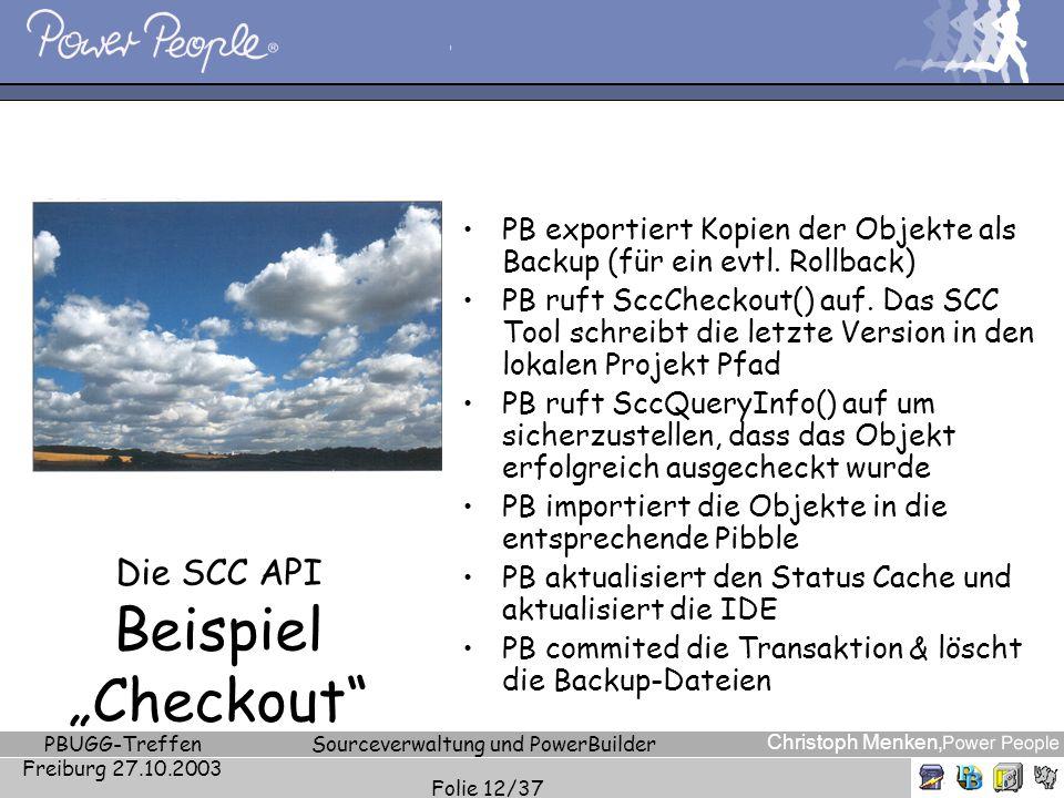 Christoph Menken, PBUGG-Treffen Freiburg 27.10.2003 Sourceverwaltung und PowerBuilder Folie 12/37 Die SCC API Beispiel Checkout PB exportiert Kopien d