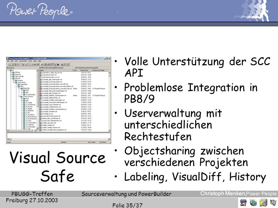Christoph Menken, PBUGG-Treffen Freiburg 27.10.2003 Sourceverwaltung und PowerBuilder Folie 35/37 Visual Source Safe Volle Unterstützung der SCC API P