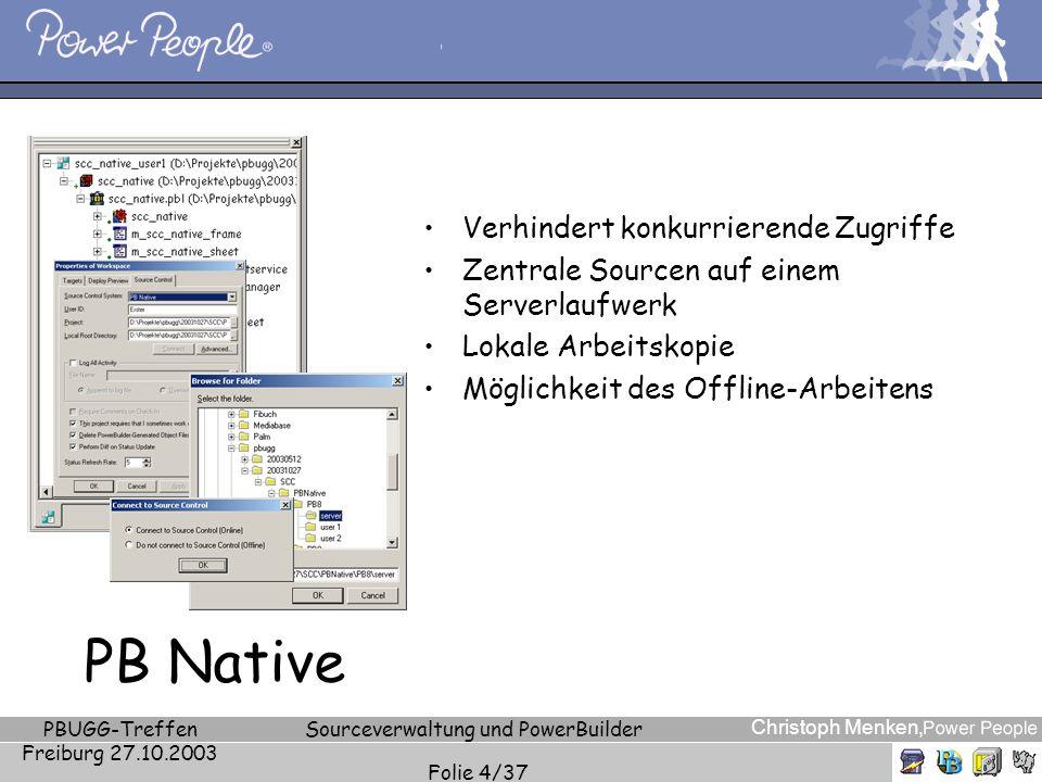 Christoph Menken, PBUGG-Treffen Freiburg 27.10.2003 Sourceverwaltung und PowerBuilder Folie 4/37 PB Native Verhindert konkurrierende Zugriffe Zentrale