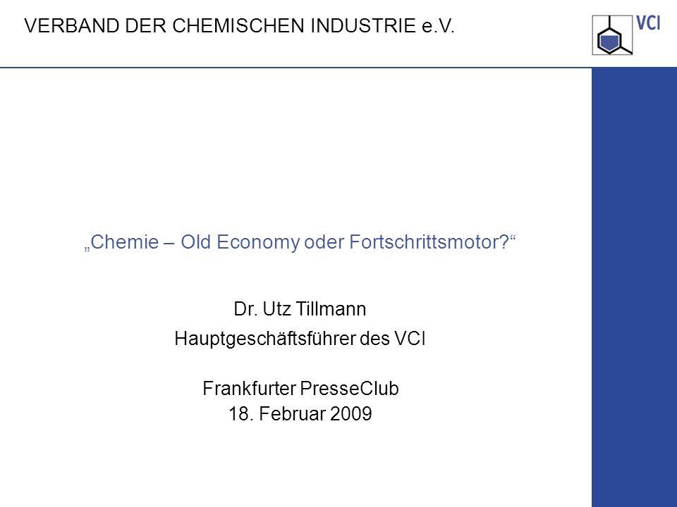 VERBAND DER CHEMISCHEN INDUSTRIE e.V. Chemie – Old Economy oder Fortschrittsmotor? Dr. Utz Tillmann Hauptgeschäftsführer des VCI Frankfurter PresseClu