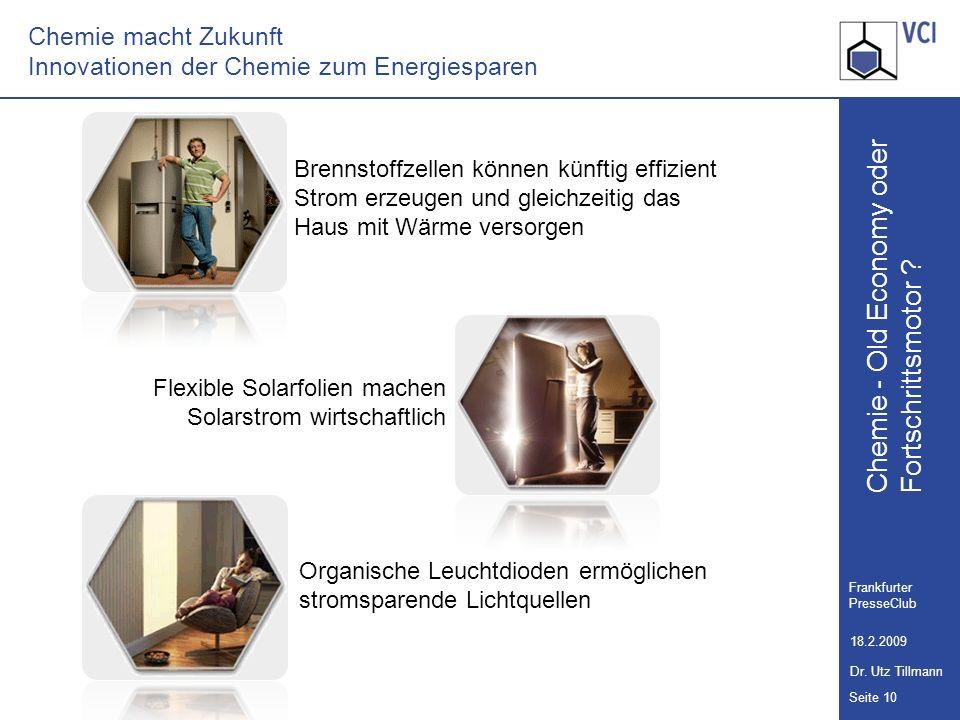 Chemie - Old Economy oder Seite 10 Frankfurter PresseClub 18.2.2009 Dr. Utz Tillmann Fortschrittsmotor ? Chemie macht Zukunft Innovationen der Chemie