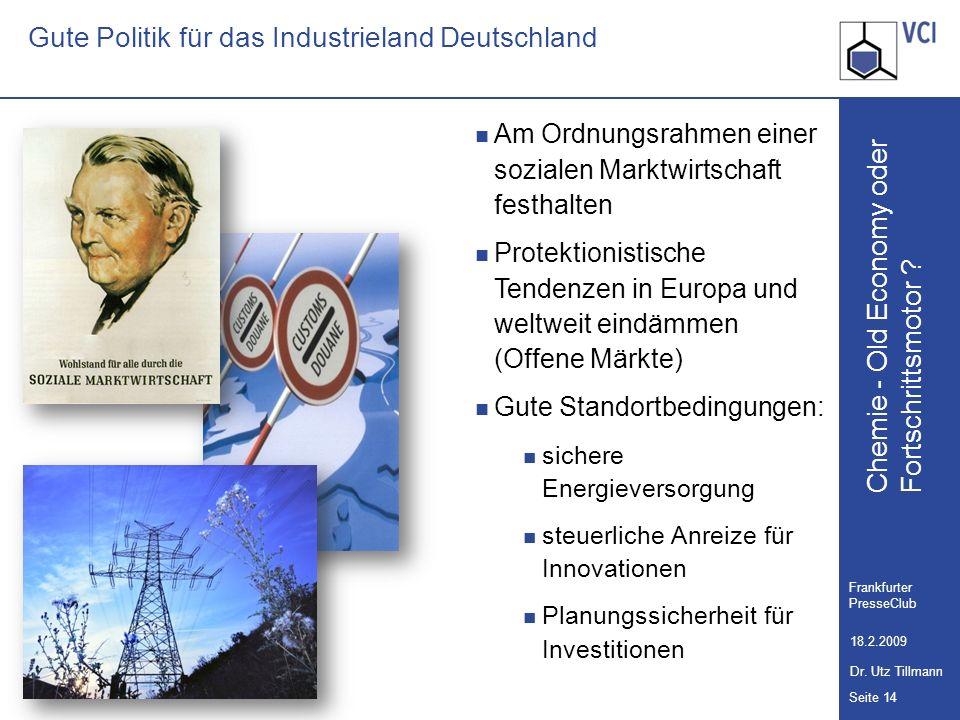 Chemie - Old Economy oder Seite 14 Frankfurter PresseClub 18.2.2009 Dr. Utz Tillmann Fortschrittsmotor ? Gute Politik für das Industrieland Deutschlan
