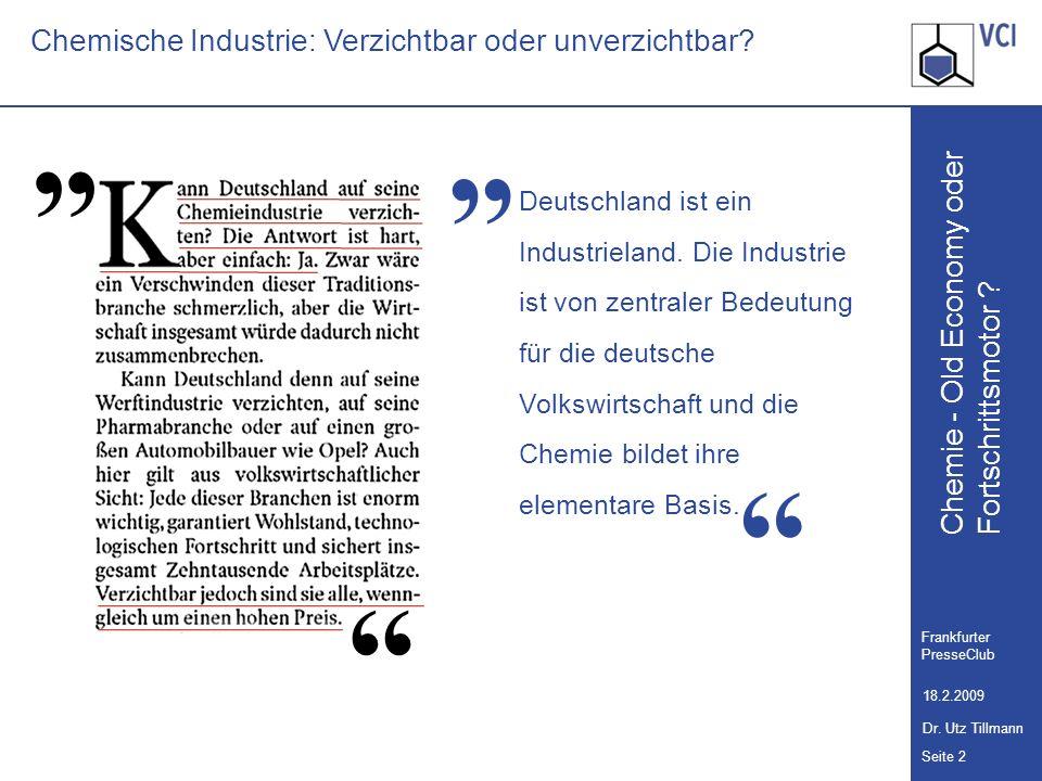 Chemie - Old Economy oder Seite 2 Frankfurter PresseClub 18.2.2009 Dr. Utz Tillmann Fortschrittsmotor ? Chemische Industrie: Verzichtbar oder unverzic