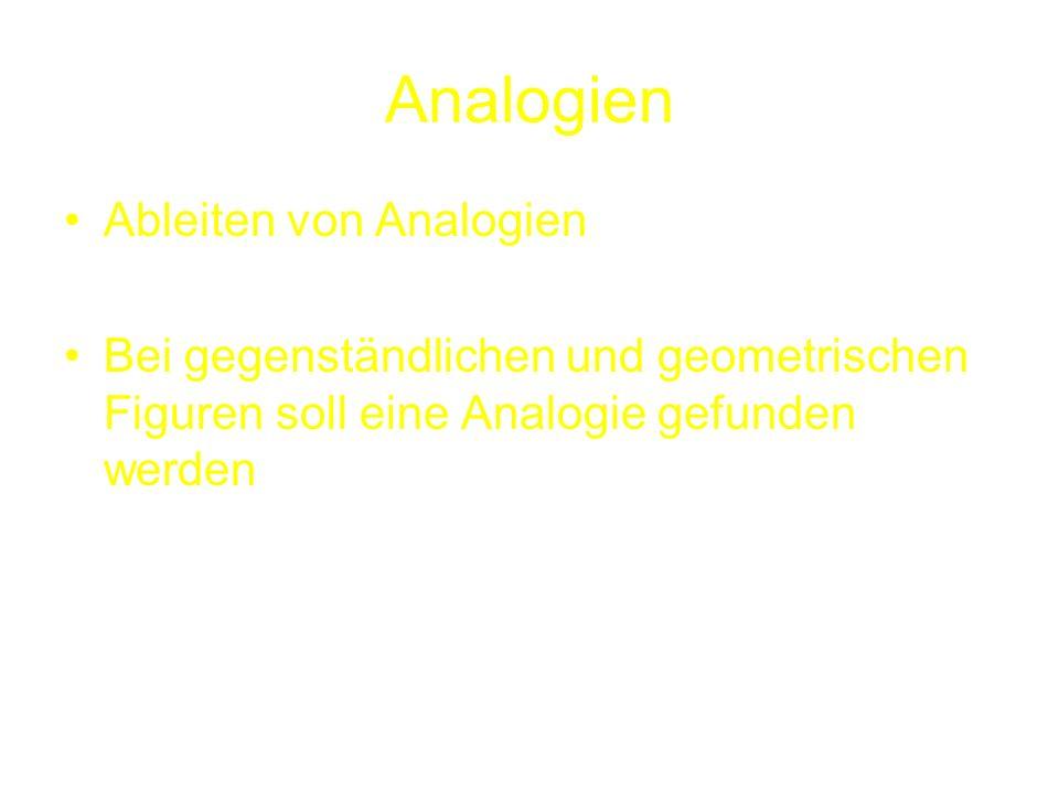 Analogien Ableiten von Analogien Bei gegenständlichen und geometrischen Figuren soll eine Analogie gefunden werden