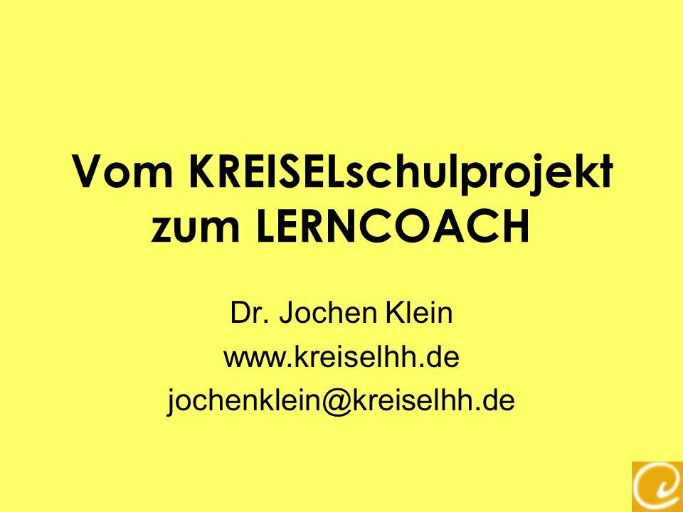 Vom KREISELschulprojekt zum LERNCOACH Dr. Jochen Klein www.kreiselhh.de jochenklein@kreiselhh.de