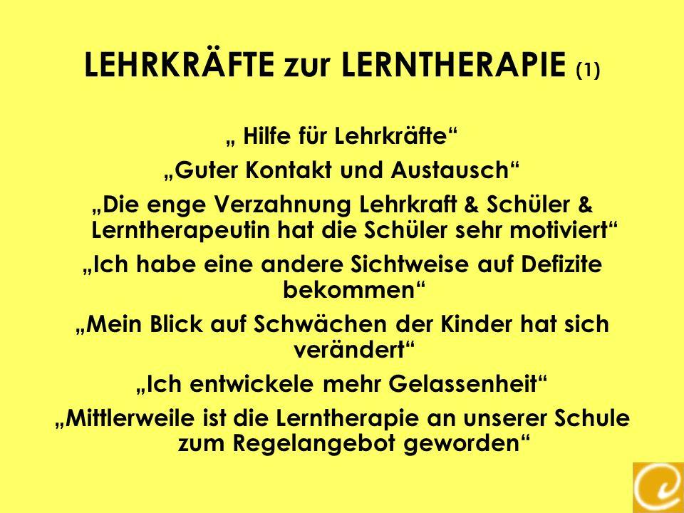LEHRKRÄFTE zur LERNTHERAPIE (1) Hilfe für Lehrkräfte Guter Kontakt und Austausch Die enge Verzahnung Lehrkraft & Schüler & Lerntherapeutin hat die Sch