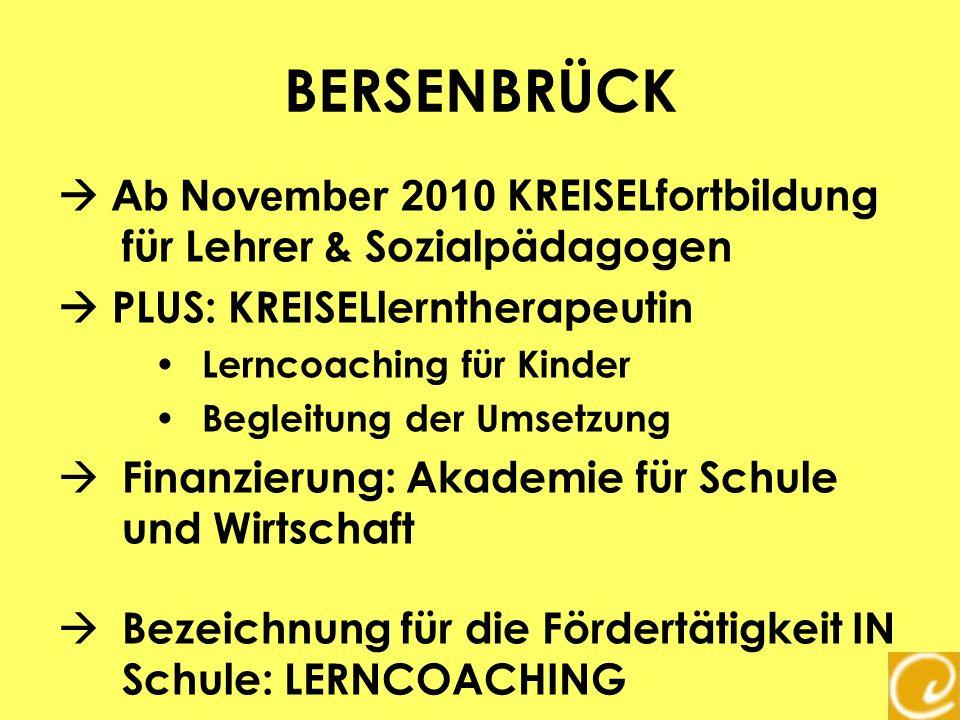 BERSENBRÜCK Ab November 2010 KREISELfortbildung für Lehrer & Sozialpädagogen PLUS: KREISELlerntherapeutin Lerncoaching für Kinder Begleitung der Umset