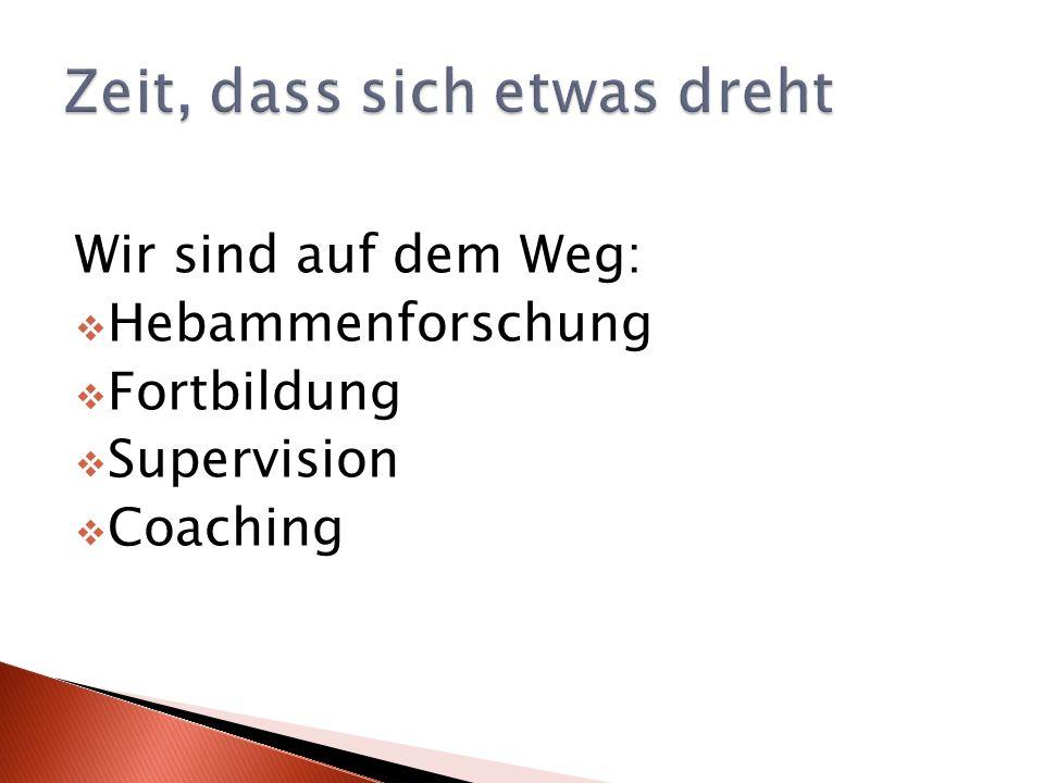 Wir sind auf dem Weg: Hebammenforschung Fortbildung Supervision Coaching