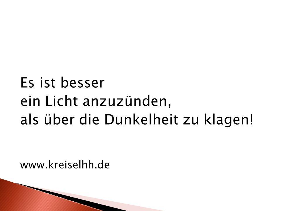 Es ist besser ein Licht anzuzünden, als über die Dunkelheit zu klagen! www.kreiselhh.de