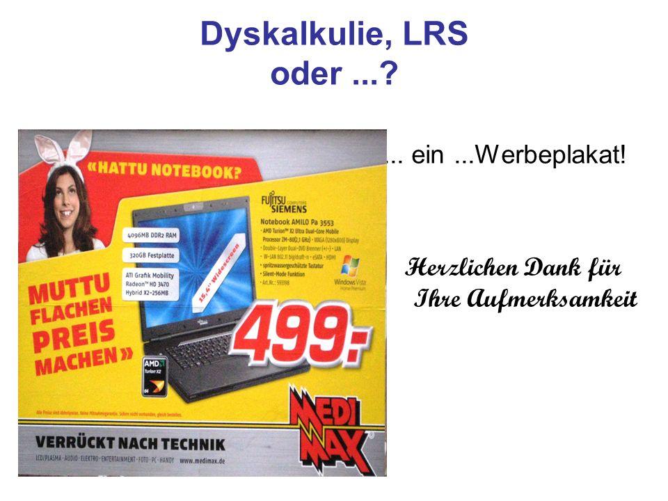 Dyskalkulie, LRS oder...?... ein...Werbeplakat! Herzlichen Dank für Ihre Aufmerksamkeit
