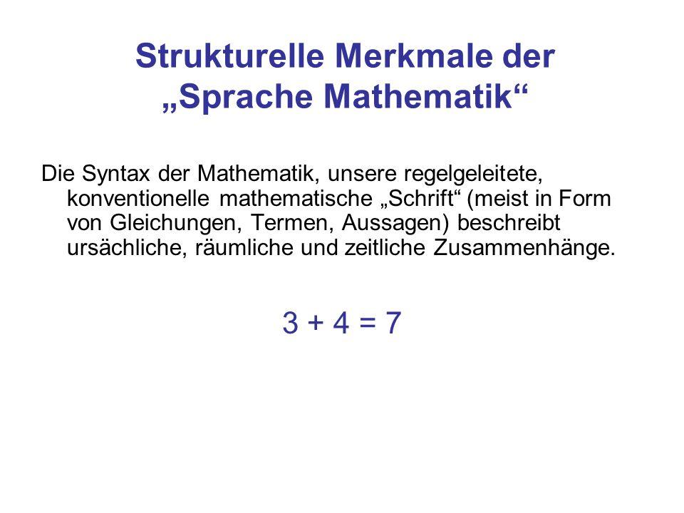 Strukturelle Merkmale der Sprache Mathematik Die Syntax der Mathematik, unsere regelgeleitete, konventionelle mathematische Schrift (meist in Form von