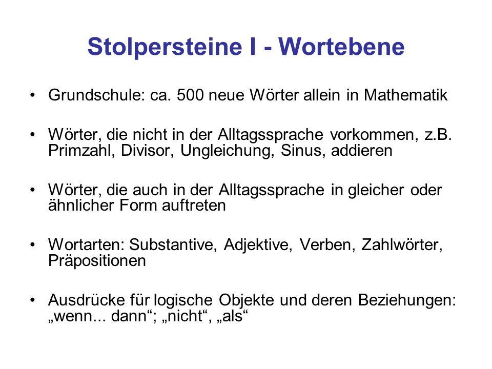 Stolpersteine I - Wortebene Grundschule: ca. 500 neue Wörter allein in Mathematik Wörter, die nicht in der Alltagssprache vorkommen, z.B. Primzahl, Di