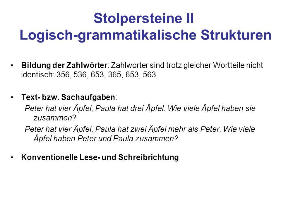 Stolpersteine II Logisch-grammatikalische Strukturen Bildung der Zahlwörter: Zahlwörter sind trotz gleicher Wortteile nicht identisch: 356, 536, 653,