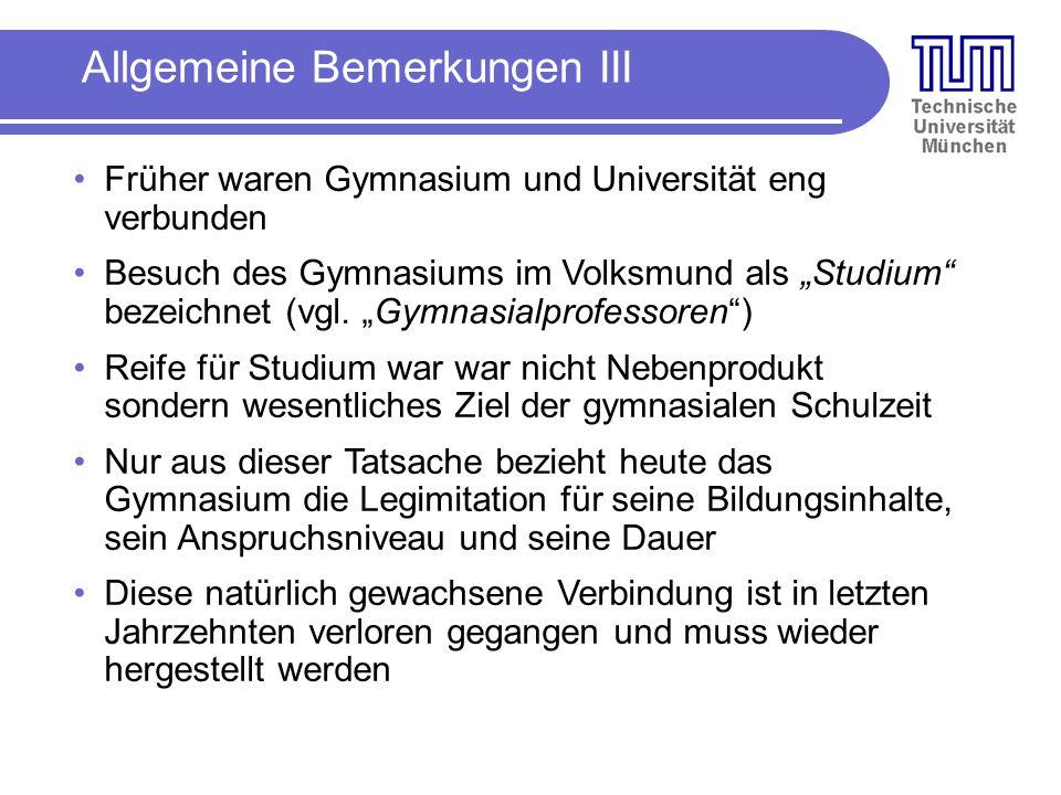 Allgemeine Bemerkungen III Früher waren Gymnasium und Universität eng verbunden Besuch des Gymnasiums im Volksmund als Studium bezeichnet (vgl.