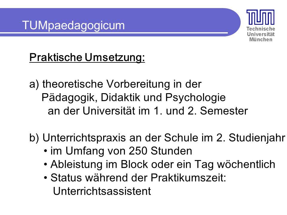 TUMpaedagogicum Praktische Umsetzung: a) theoretische Vorbereitung in der Pädagogik, Didaktik und Psychologie an der Universität im 1.