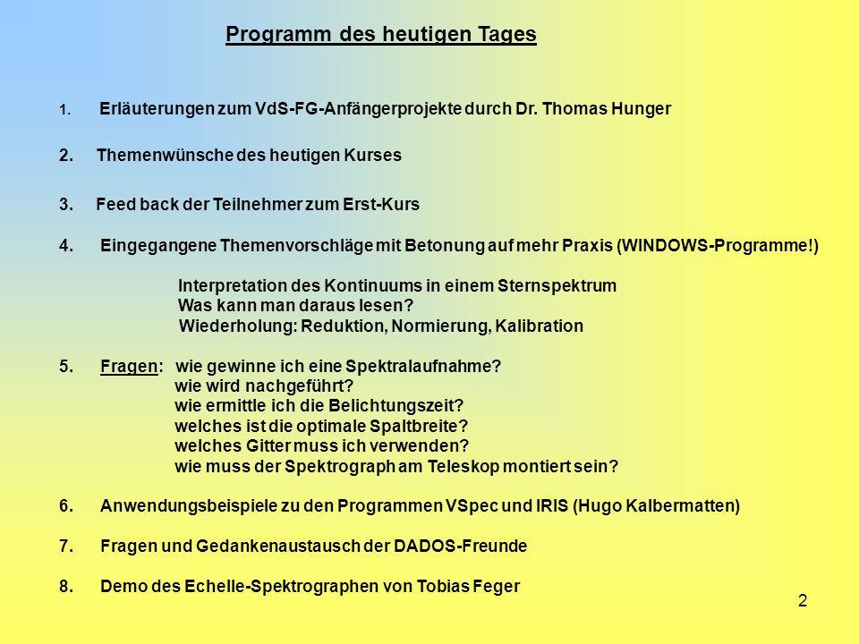 2 Programm des heutigen Tages 1. Erläuterungen zum VdS-FG-Anfängerprojekte durch Dr. Thomas Hunger 2. Themenwünsche des heutigen Kurses 3. Feed back d