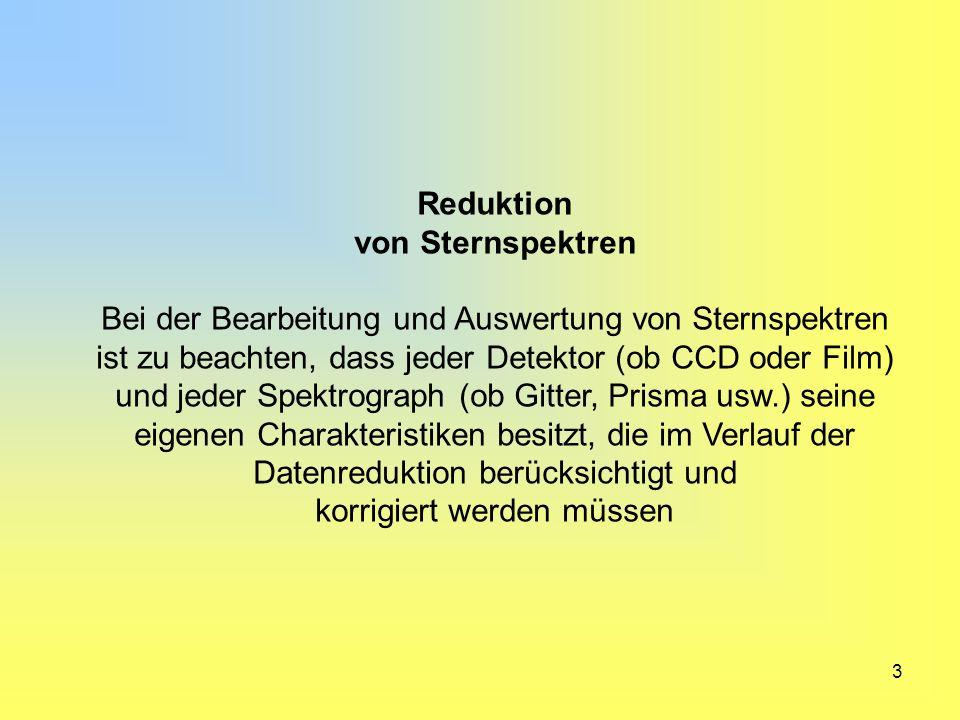 3 Reduktion von Sternspektren Bei der Bearbeitung und Auswertung von Sternspektren ist zu beachten, dass jeder Detektor (ob CCD oder Film) und jeder S