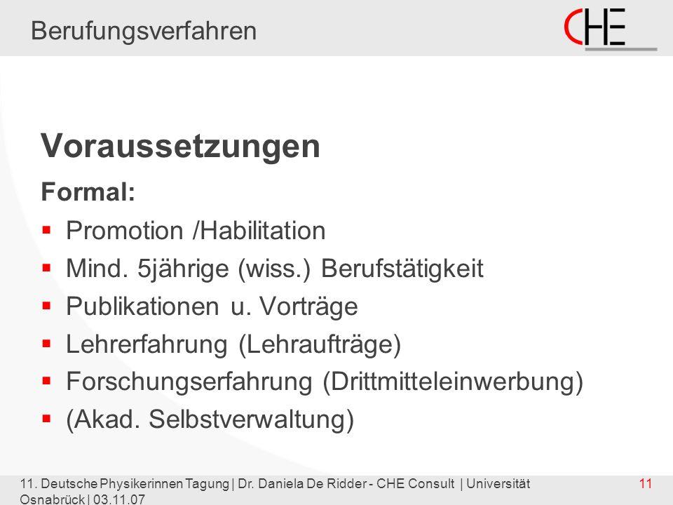 11. Deutsche Physikerinnen Tagung | Dr. Daniela De Ridder - CHE Consult | Universität Osnabrück | 03.11.07 11 Berufungsverfahren Voraussetzungen Forma