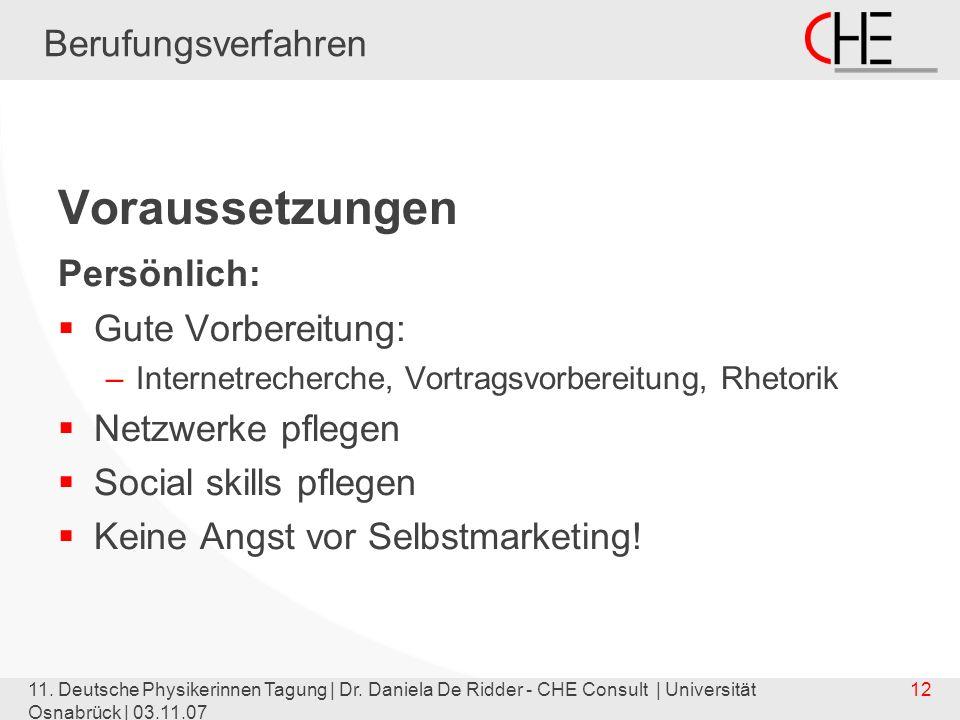 11. Deutsche Physikerinnen Tagung | Dr. Daniela De Ridder - CHE Consult | Universität Osnabrück | 03.11.07 12 Berufungsverfahren Voraussetzungen Persö