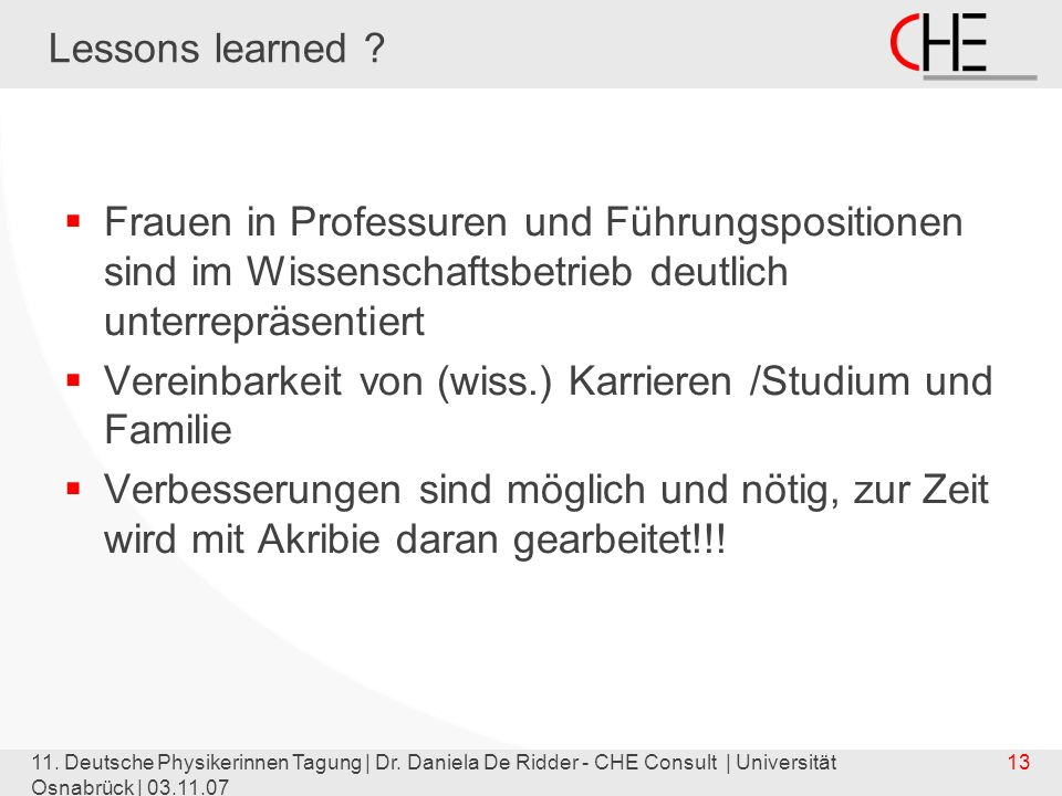 11. Deutsche Physikerinnen Tagung | Dr. Daniela De Ridder - CHE Consult | Universität Osnabrück | 03.11.07 13 Lessons learned ? Frauen in Professuren