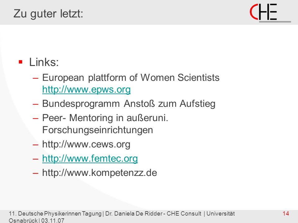 11. Deutsche Physikerinnen Tagung | Dr. Daniela De Ridder - CHE Consult | Universität Osnabrück | 03.11.07 14 Zu guter letzt: Links: –European plattfo