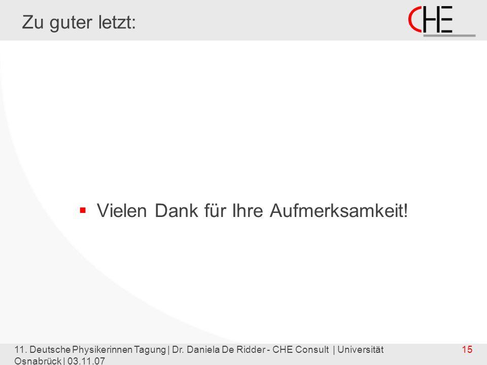 11. Deutsche Physikerinnen Tagung | Dr. Daniela De Ridder - CHE Consult | Universität Osnabrück | 03.11.07 15 Zu guter letzt: Vielen Dank für Ihre Auf