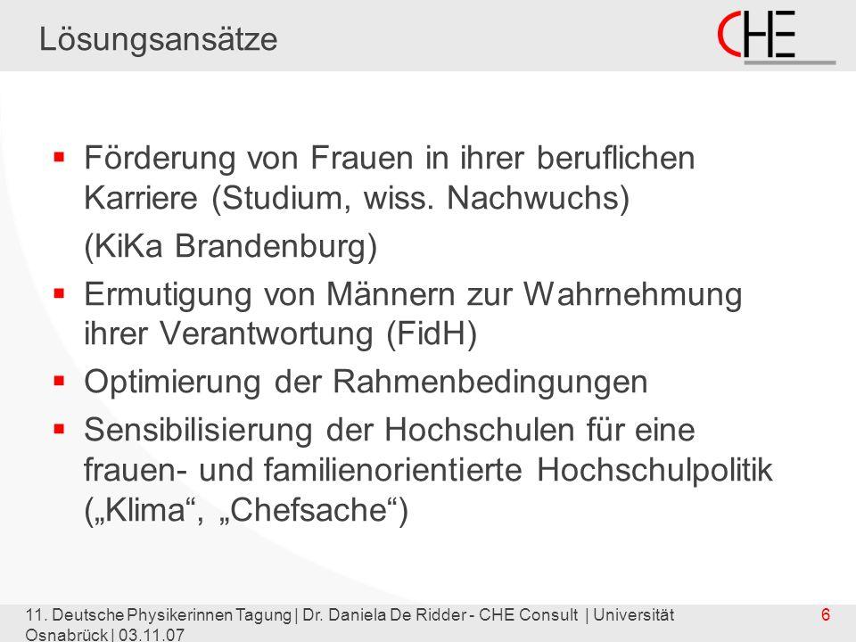 11. Deutsche Physikerinnen Tagung | Dr. Daniela De Ridder - CHE Consult | Universität Osnabrück | 03.11.07 6 Lösungsansätze Förderung von Frauen in ih