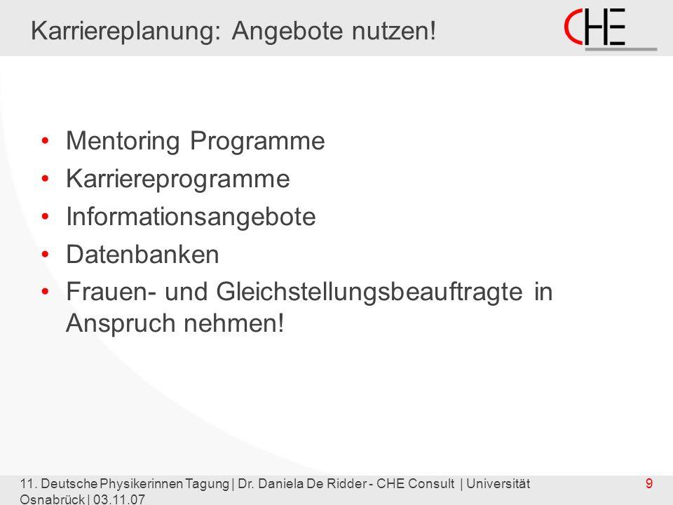 11. Deutsche Physikerinnen Tagung | Dr. Daniela De Ridder - CHE Consult | Universität Osnabrück | 03.11.07 9 Karriereplanung: Angebote nutzen! Mentori