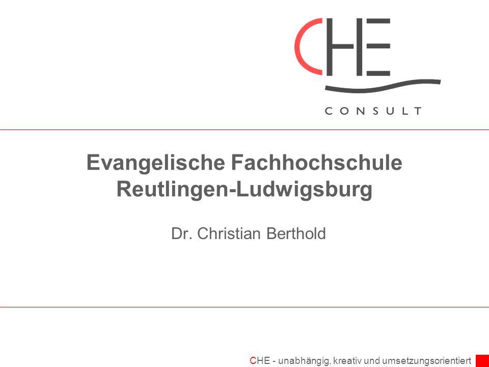 CHE - unabhängig, kreativ und umsetzungsorientiert Evangelische Fachhochschule Reutlingen-Ludwigsburg Dr.