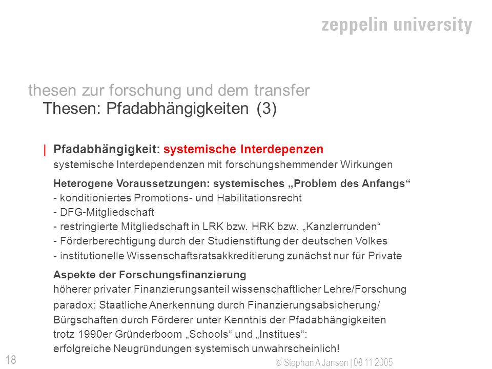 © Stephan A Jansen | 08 11 2005 18 Thesen: Pfadabhängigkeiten (3) |Pfadabhängigkeit: systemische Interdepenzen systemische Interdependenzen mit forsch