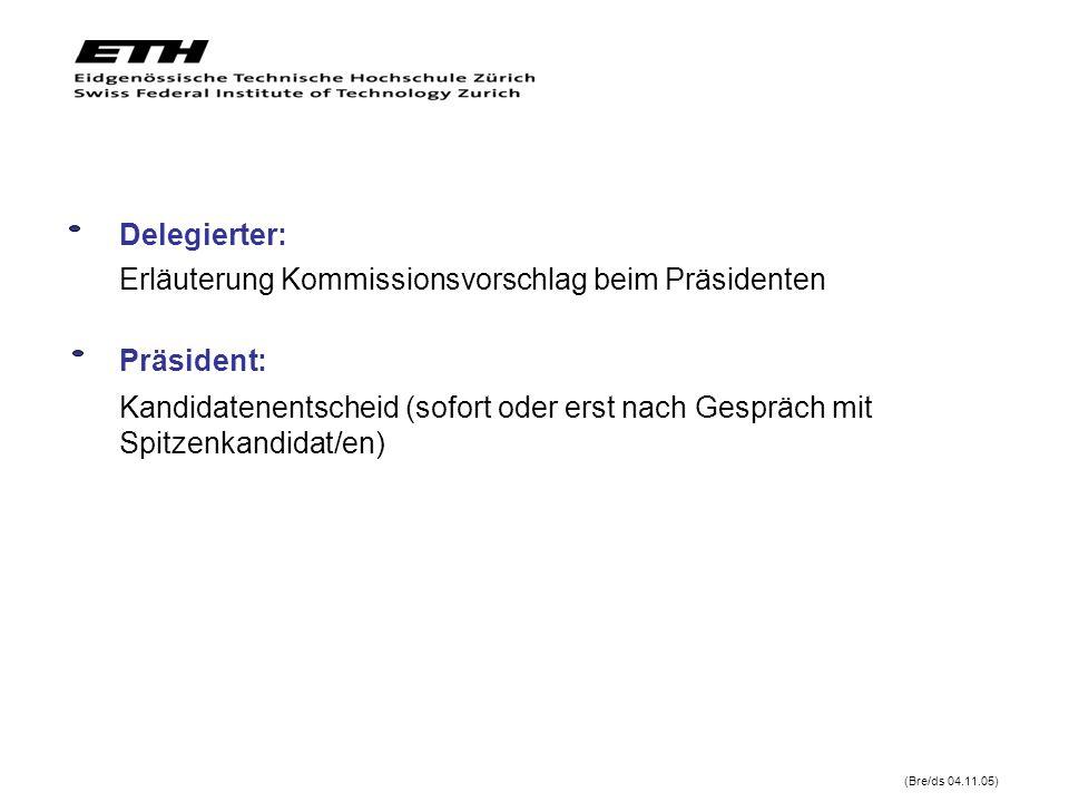 Delegierter: Erläuterung Kommissionsvorschlag beim Präsidenten (Bre/ds 04.11.05) Präsident: Kandidatenentscheid (sofort oder erst nach Gespräch mit Sp