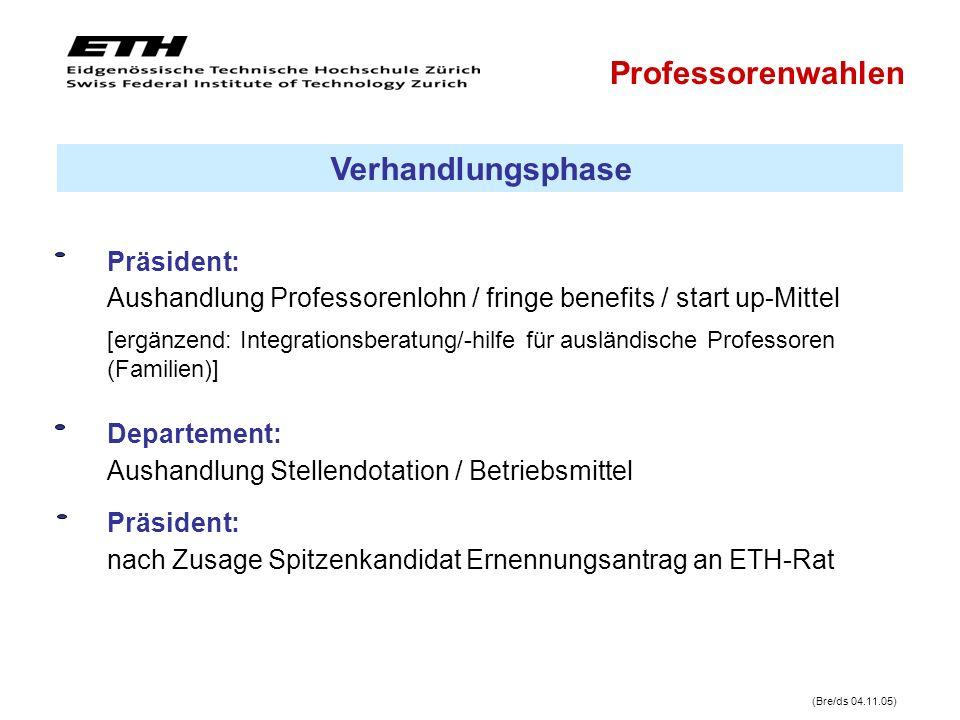 Präsident: Aushandlung Professorenlohn / fringe benefits / start up-Mittel (Bre/ds 04.11.05) Präsident: nach Zusage Spitzenkandidat Ernennungsantrag a