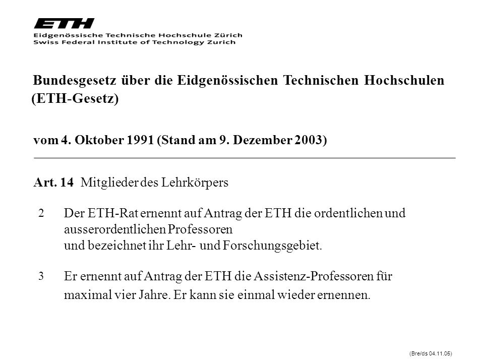 Er ernennt auf Antrag der ETH die Assistenz-Professoren für maximal vier Jahre. Er kann sie einmal wieder ernennen. vom 4. Oktober 1991 (Stand am 9. D