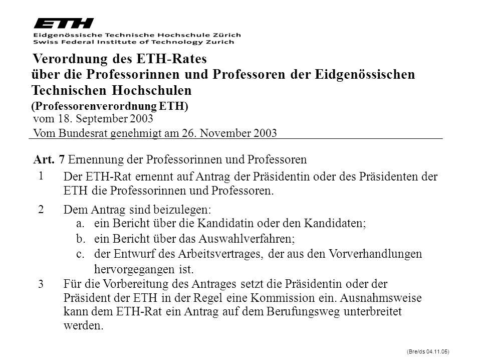 Dem Antrag sind beizulegen: vom 18. September 2003 Vom Bundesrat genehmigt am 26. November 2003 Der ETH-Rat ernennt auf Antrag der Präsidentin oder de