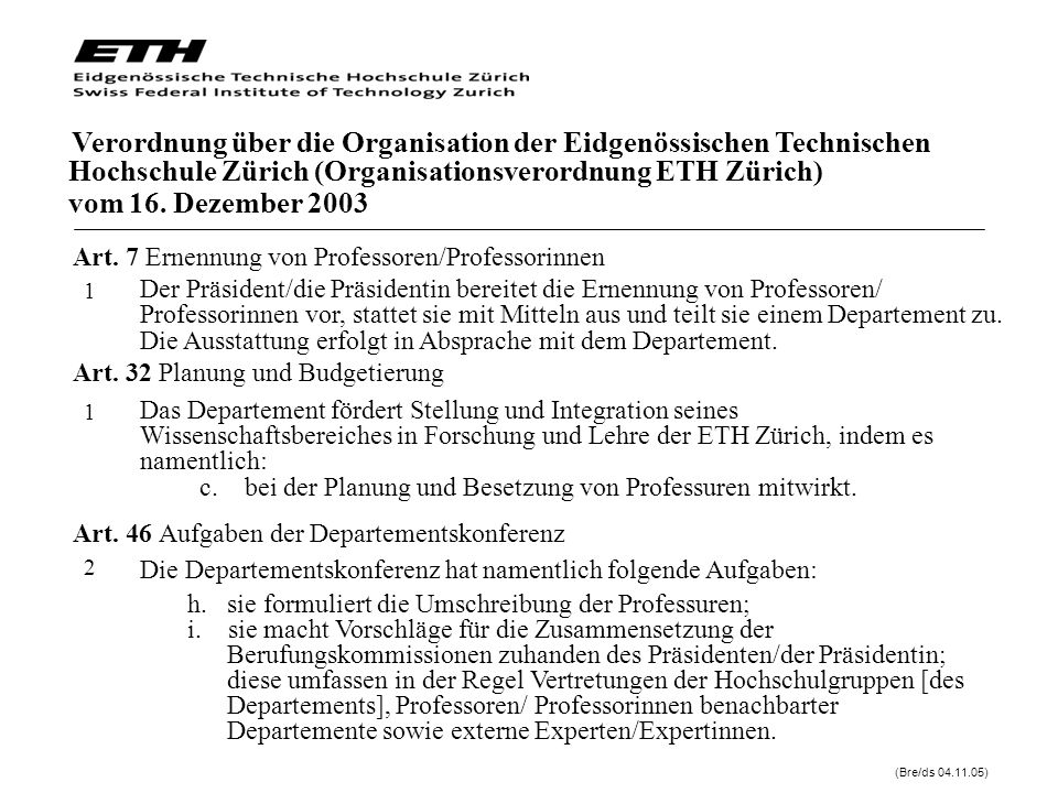 Das Departement fördert Stellung und Integration seines Wissenschaftsbereiches in Forschung und Lehre der ETH Zürich, indem es namentlich: c. bei der