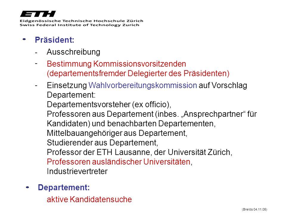 Präsident: Ausschreibung (Bre/ds 04.11.05) Departement: aktive Kandidatensuche - - - Bestimmung Kommissionsvorsitzenden (departementsfremder Delegiert