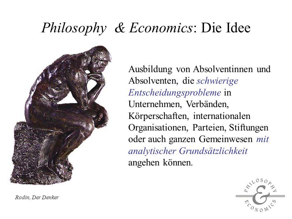 Philosophy & Economics: Die Idee Ausbildung von Absolventinnen und Absolventen, die schwierige Entscheidungsprobleme in Unternehmen, Verbänden, Körperschaften, internationalen Organisationen, Parteien, Stiftungen oder auch ganzen Gemeinwesen mit analytischer Grundsätzlichkeit angehen können.
