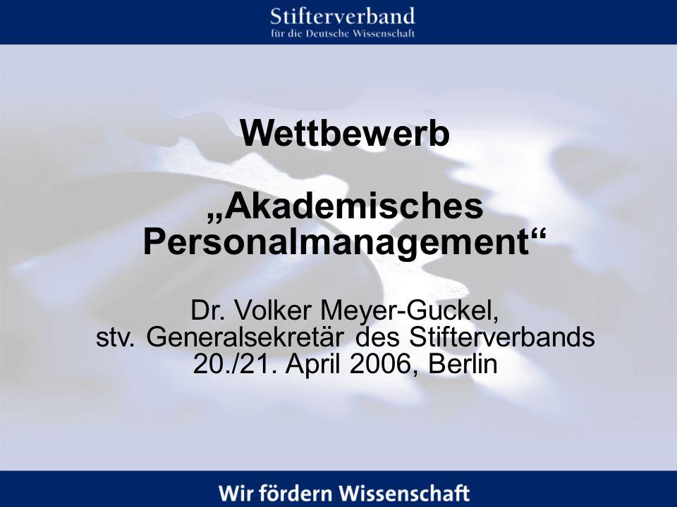1 Wettbewerb Akademisches Personalmanagement Dr. Volker Meyer-Guckel, stv. Generalsekretär des Stifterverbands 20./21. April 2006, Berlin