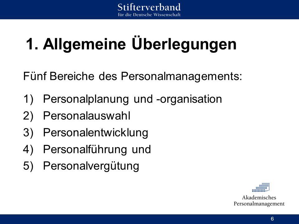 6 1. Allgemeine Überlegungen Fünf Bereiche des Personalmanagements: 1)Personalplanung und -organisation 2)Personalauswahl 3)Personalentwicklung 4)Pers