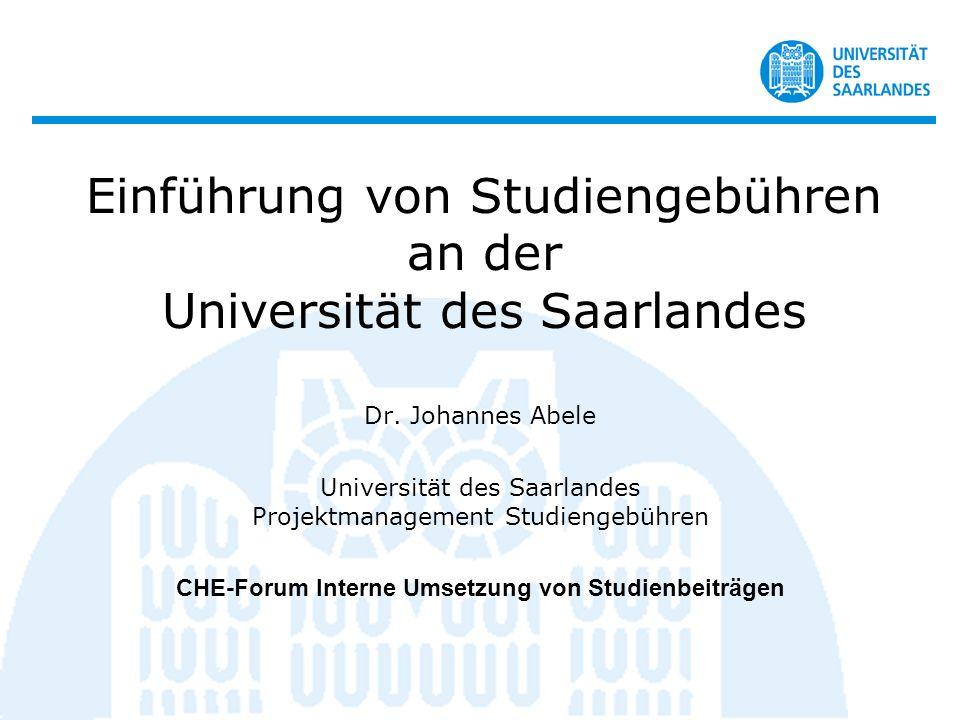 Dr. Johannes Abele Universität des Saarlandes Projektmanagement Studiengebühren CHE-Forum Interne Umsetzung von Studienbeiträgen Einführung von Studie