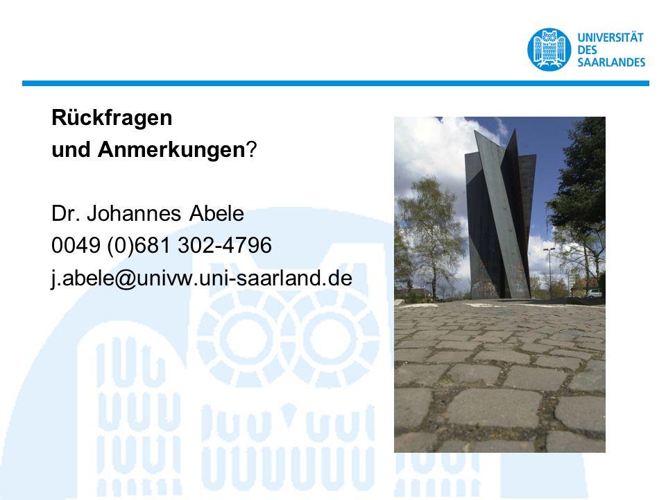 Rückfragen und Anmerkungen? Dr. Johannes Abele 0049 (0)681 302-4796 j.abele@univw.uni-saarland.de