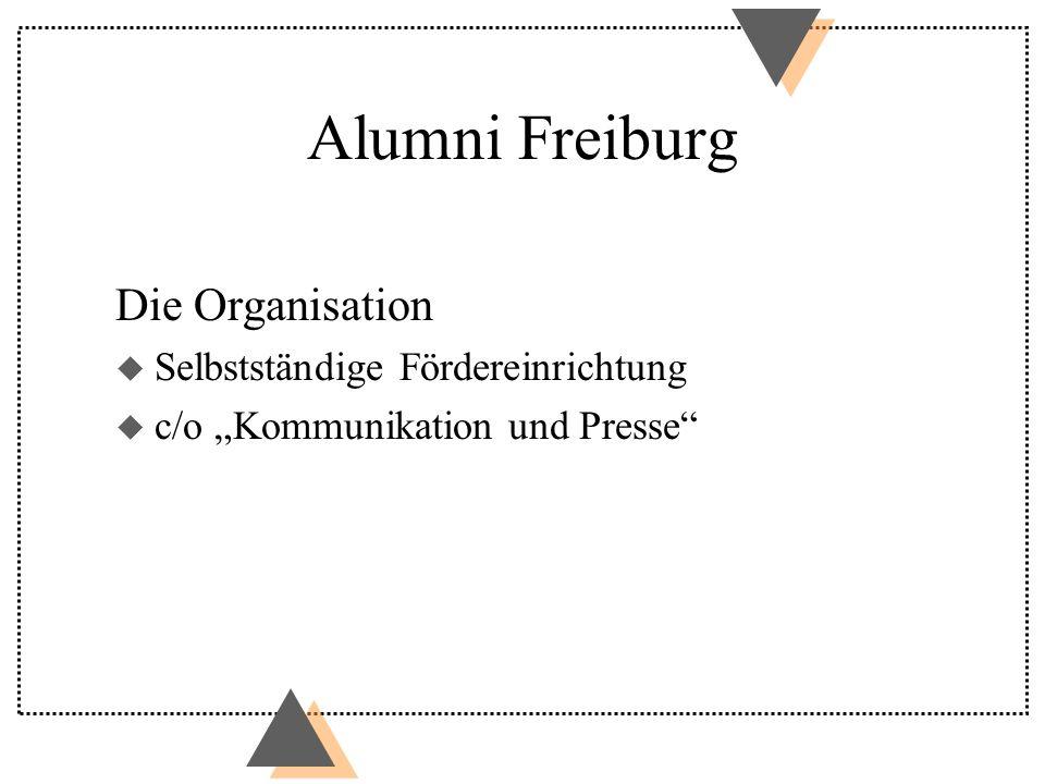 Alumni Freiburg Die Organisation u Selbstständige Fördereinrichtung u c/o Kommunikation und Presse