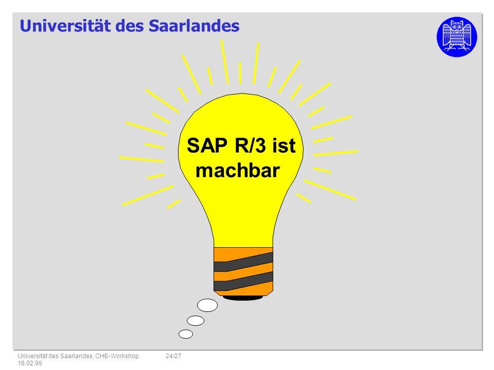 Universität des Saarlandes Universität des Saarlandes, CHE-Workshop 18.02.99 24/27 SAP R/3 ist machbar