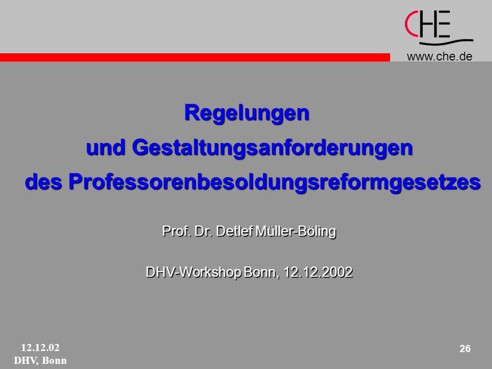 www.che.de 12.12.02 DHV, Bonn 26 Regelungen und Gestaltungsanforderungen des Professorenbesoldungsreformgesetzes des Professorenbesoldungsreformgesetzes Prof.