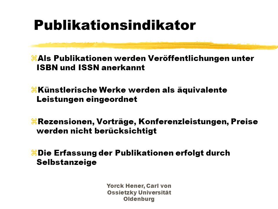 Yorck Hener, Carl von Ossietzky Universität Oldenburg Publikationsindikator zAls Publikationen werden Veröffentlichungen unter ISBN und ISSN anerkannt