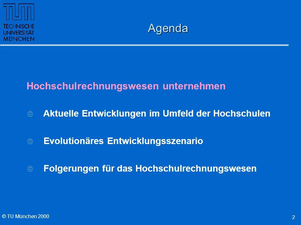 © TU München 2000 2 K Aktuelle Entwicklungen im Umfeld der Hochschulen K Evolutionäres Entwicklungsszenario K Folgerungen für das HochschulrechnungswesenAgenda Hochschulrechnungswesen unternehmen